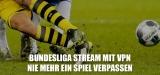 Bundesliga Stream mit VPN    Nie mehr ein Spiel verpassen