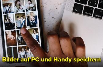 Bilder speichern vom Handy und vom PC: Tipps und Tricks